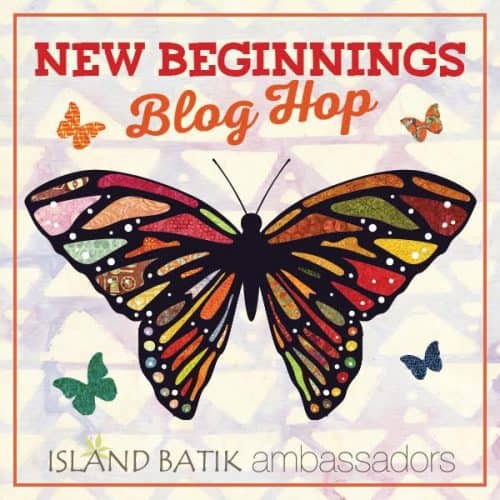 New Beginnings Blog Hop - Island Batik Ambassadors