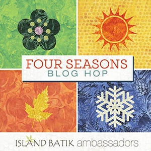 Island Batik Four Seasons Blog Hop