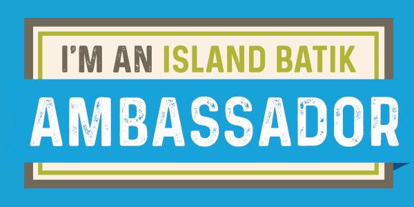 I'm an Island Batik Ambassador