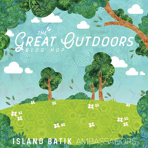 Island Batik Great Outdoors Blog Hop