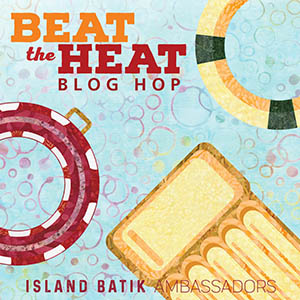 Island Batik Beat the Heat blog hop